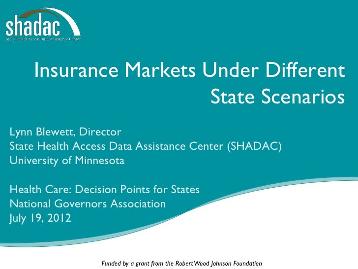 Insurance Markets Under Different                       State ScenariosLynn Blewett, DirectorState Health Access Data Assi...