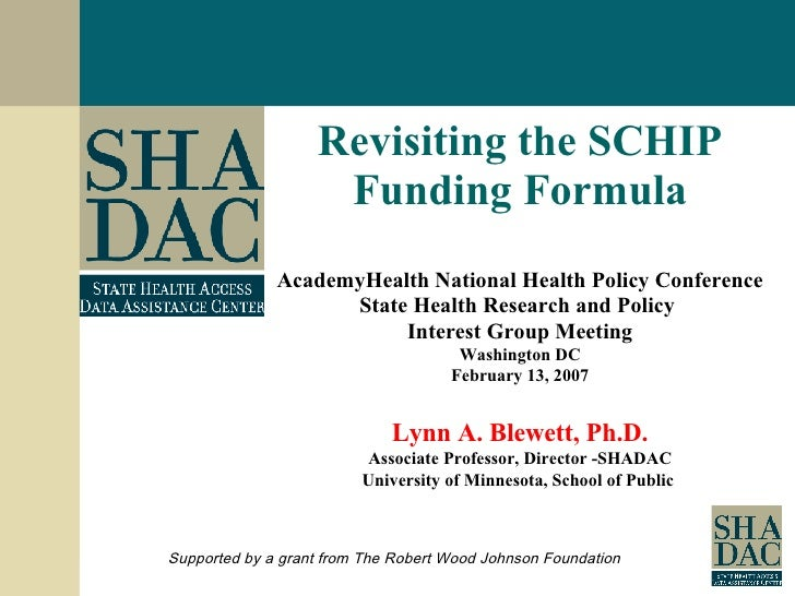 Revisiting the SCHIP Funding Formula AcademyHealth National Health Policy Conference State Health Research and Policy  Int...