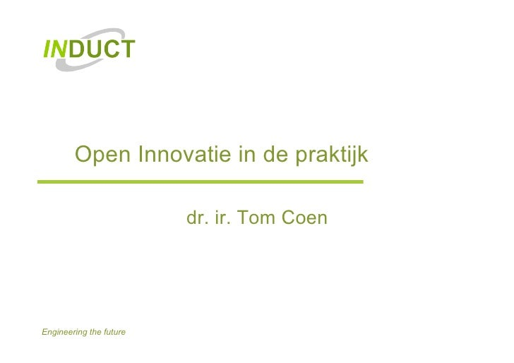 Open Innovatie in de praktijk dr. ir. Tom Coen