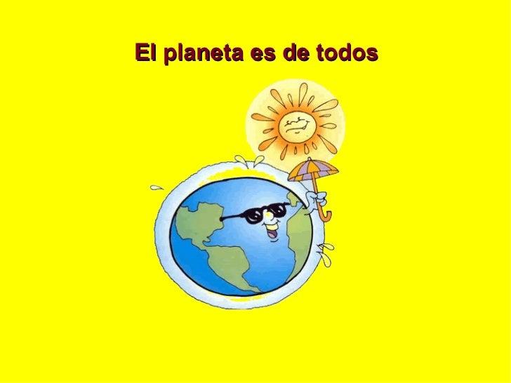 El planeta es de todos