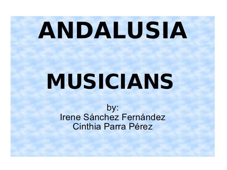 ANDALUSIA MUSICIANS   by: Irene Sánchez Fernández Cinthia Parra Pérez