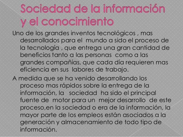 La sociedad de la información, el conocimiento,desarrollo tecnológico: el cual es latransformación de la la sociedad, así ...