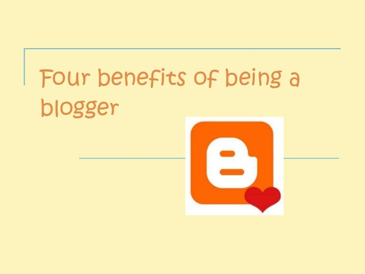 Four benefits of being a blogger