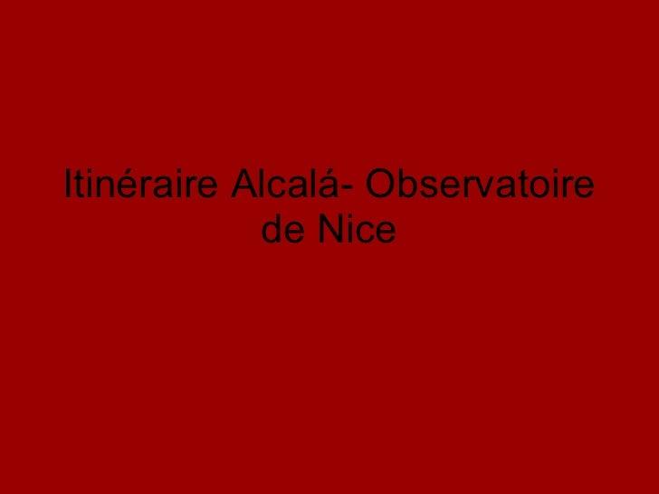 Itinéraire Alcalá- Observatoire de Nice