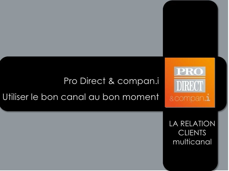 Pro Direct & compan.iUtiliser le bon canal au bon moment                                      LA RELATION                 ...