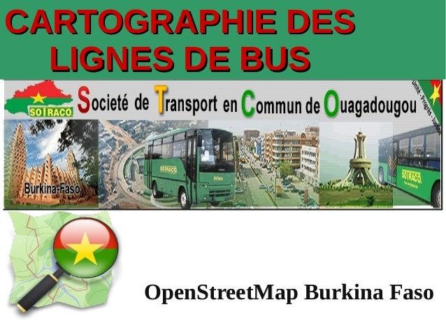 CARTOGRAPHIE DESCARTOGRAPHIE DES LIGNES DE BUSLIGNES DE BUS OpenStreetMap Burkina FasoOpenStreetMap Burkina Faso