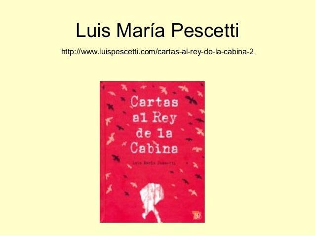 Luis María Pescetti http://www.luispescetti.com/cartas-al-rey-de-la-cabina-2