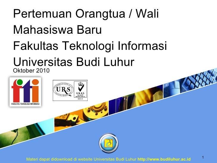 Pertemuan Orangtua / Wali Mahasiswa Baru Fakultas Teknologi Informasi Universitas Budi Luhur Oktober 2010 Materi dapat did...