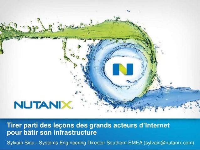 Tirer parti des leçons des grands acteurs d'Internet pour bâtir son infrastructure Sylvain Siou - Systems Engineering Dire...