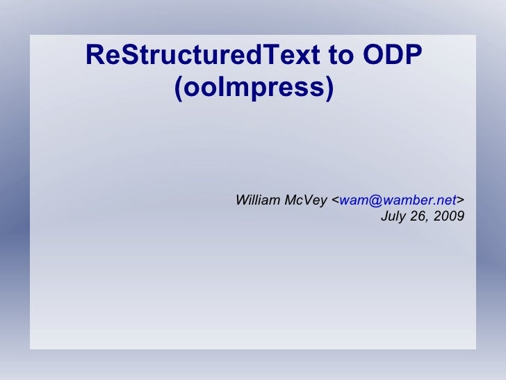 ReStructuredText to ODP (ooImpress) William McVey < [email_address] > July 26, 2009