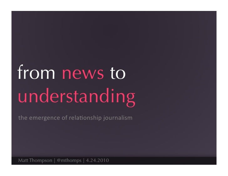 from news to understanding the	   emergence	   of	   rela.onship	   journalism	        Matt Thompson | @mthomps | 4.24.2010