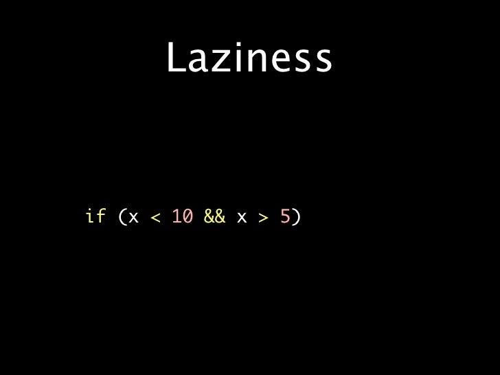 Laziness   •   if(x<10&&x>5)