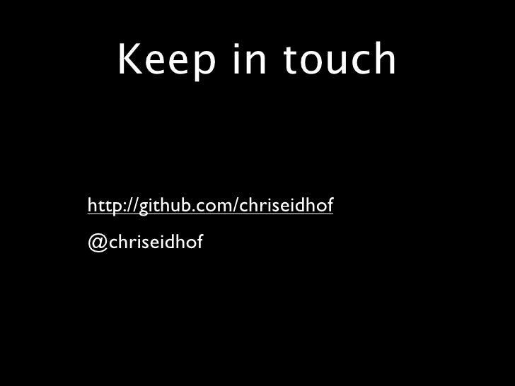 Keep in touch   • http://github.com/chriseidhof • @chriseidhof