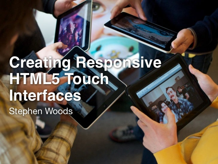 Creating ResponsiveHTML5 TouchInterfacesStephen Woods