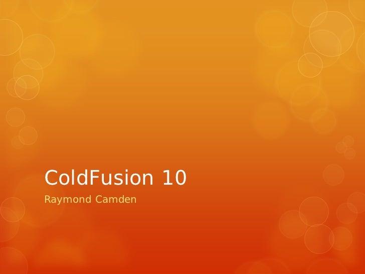 ColdFusion 10Raymond Camden