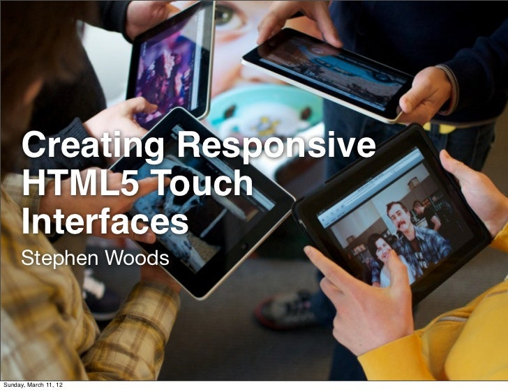 Creating Responsive     HTML5 Touch     Interfaces     Stephen WoodsSunday, March 11, 12