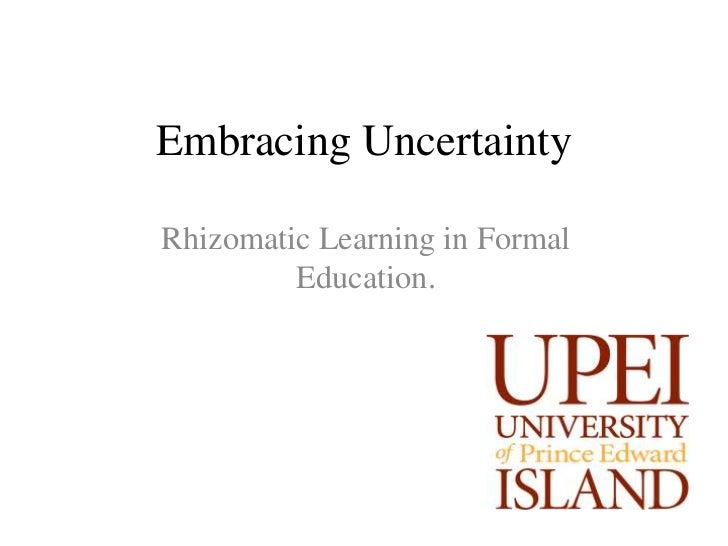 Embracing UncertaintyRhizomatic Learning in Formal         Education.