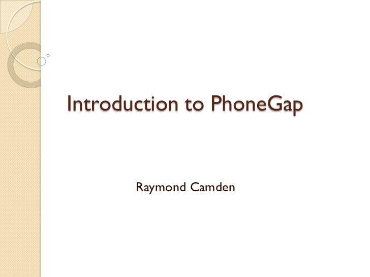 Introduction to PhoneGap       Raymond Camden