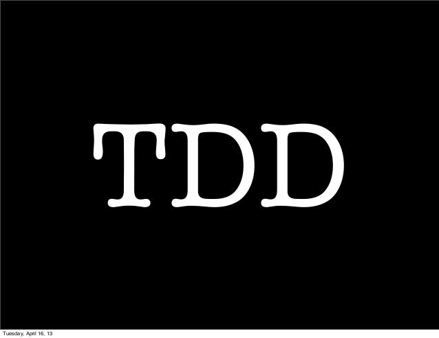 TDDTuesday, April 16, 13