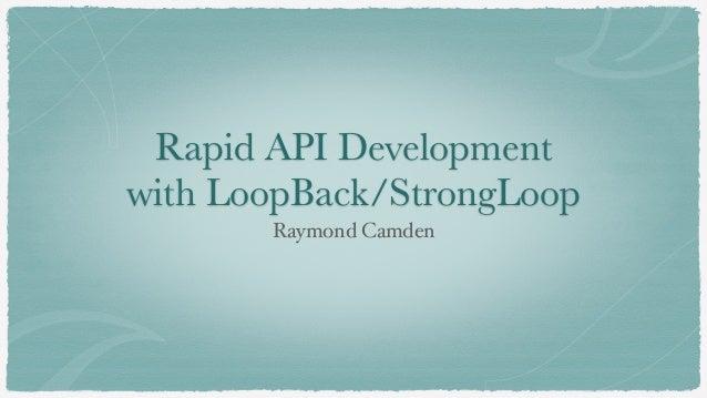 Rapid API Development with LoopBack/StrongLoop Raymond Camden