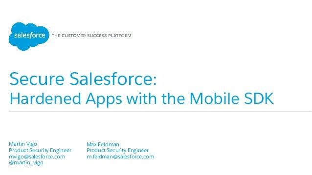 Secure Salesforce: Hardened Apps with the Mobile SDK Martin Vigo Product Security Engineer mvigo@salesforce.com @marti...