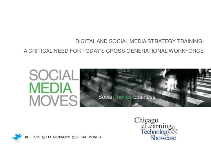 DIGITAL AND SOCIAL MEDIA STRATEGY TRAINING:A CRITICAL NEED FOR TODAYS CROSS-GENERATIONAL WORKFORCE#CETS12 @ELEARNING12 @SO...