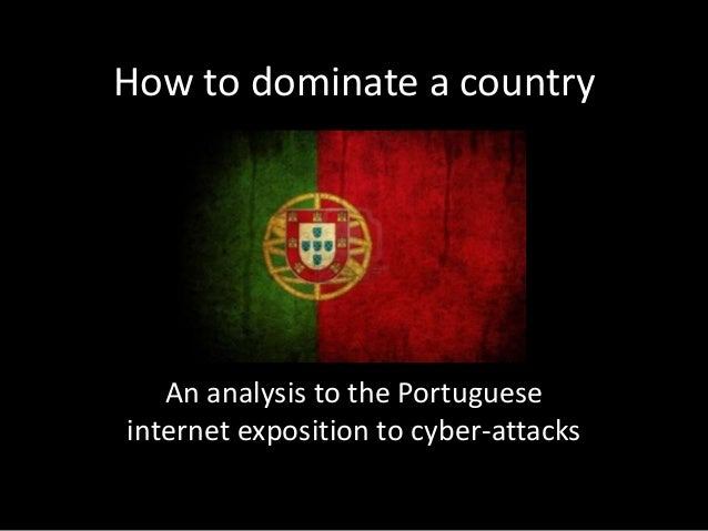 How to dominate a country   An analysis to the Portugueseinternet exposition to cyber-attacks