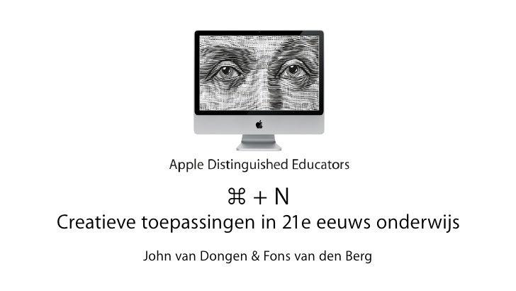 ⌘+N Creatieve toepassingen in 21e eeuws onderwijs          John van Dongen & Fons van den Berg