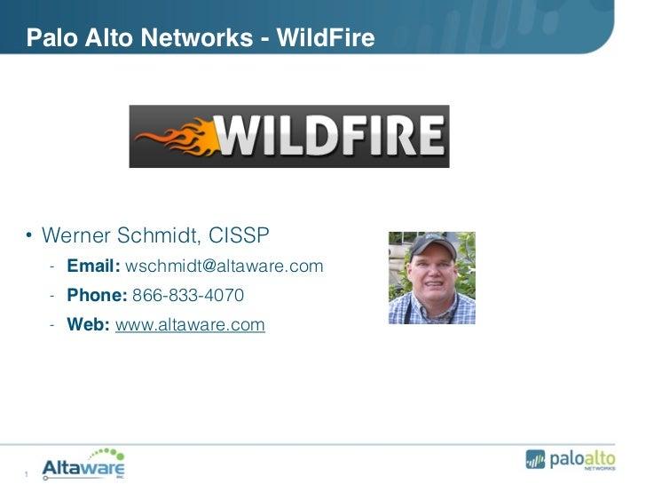 Palo Alto Networks - WildFire• Werner Schmidt, CISSP    -   Email: wschmidt@altaware.com    -   Phone: 866-833-4070    -  ...