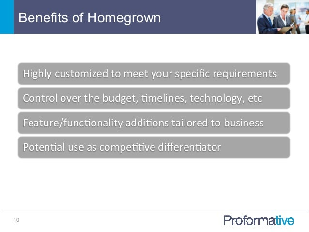 Benefits of Homegrown 10 Highly  customized  to  meet  your  specific  requirements   Control  over  the...