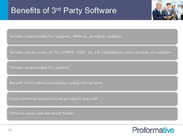 Benefits of 3rd Party Software 13 Vendor  responsible  for  support,  defects,  product  updates   Vendor  ...