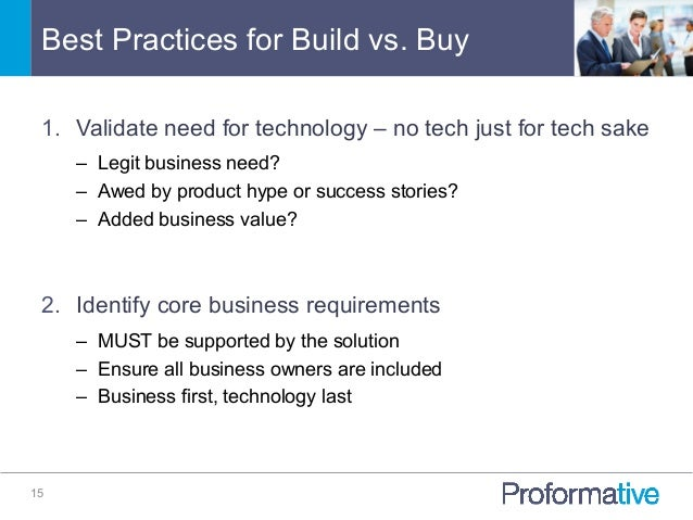 Best Practices for Build vs. Buy 15 1. Validate need for technology – no tech just for tech sake – Legit business need? ...