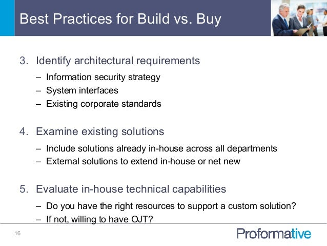 Best Practices for Build vs. Buy 16 3. Identify architectural requirements – Information security strategy – System int...
