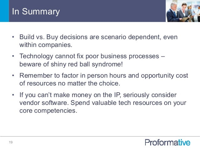 In Summary 19 • Build vs. Buy decisions are scenario dependent, even within companies. • Technology cannot fix poor busi...
