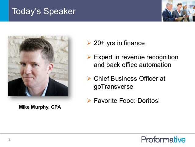 Today's Speaker 2 Ø 20+ yrs in finance Ø Expert in revenue recognition and back office automation Ø Chief Business O...