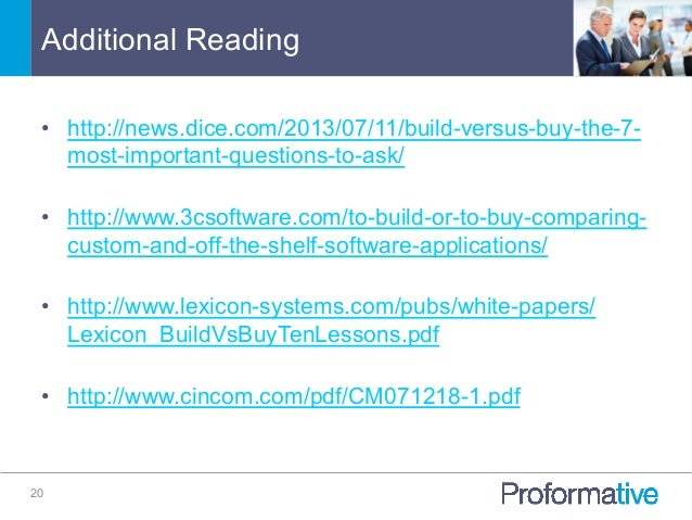Additional Reading 20 • http://news.dice.com/2013/07/11/build-versus-buy-the-7- most-important-questions-to-ask/ • http:...