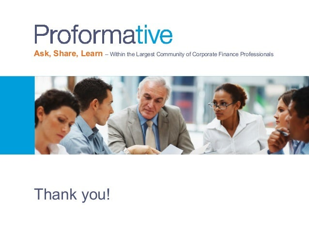 Ask, Share, Learn – Within the Largest Community of Corporate Finance Professionals Thank you!