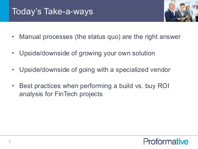 Today's Take-a-ways 3 • Manual processes (the status quo) are the right answer • Upside/downside of growing your own sol...