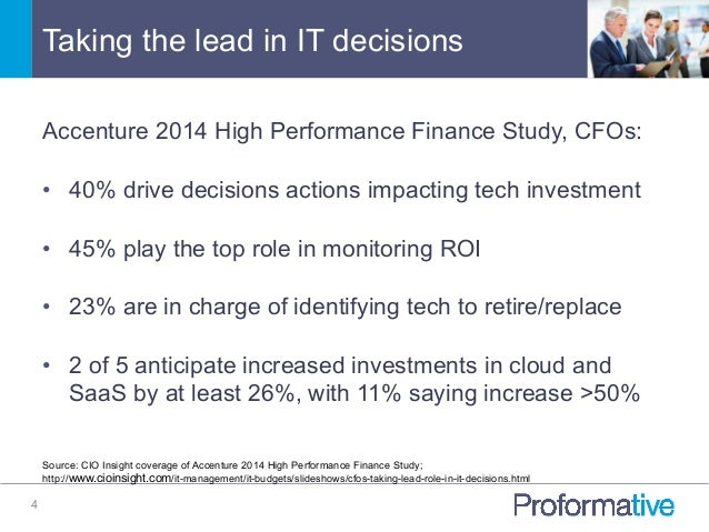 Taking the lead in IT decisions 4 Accenture 2014 High Performance Finance Study, CFOs: • 40% drive decisions actions impa...
