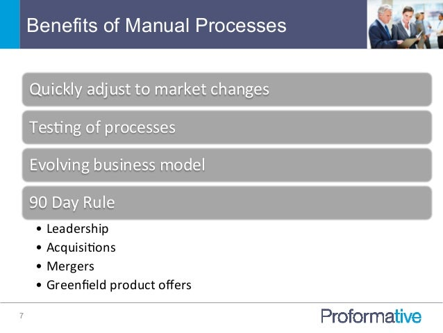 Benefits of Manual Processes 7 Quickly  adjust  to  market  changes   Tes7ng  of  processes   Evolving  ...