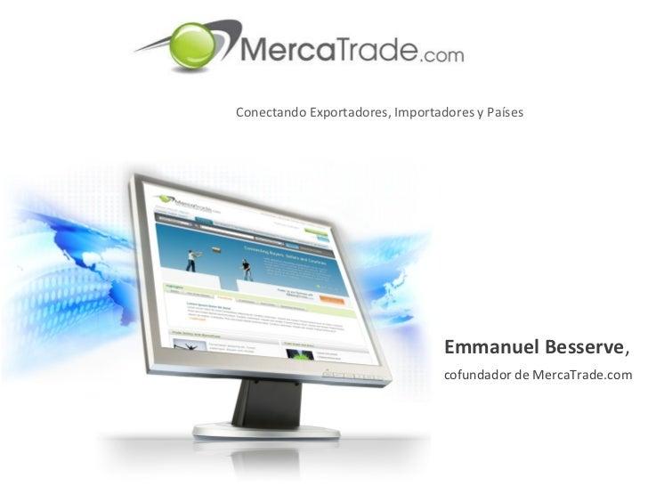 Conectando Exportadores, Importadores y Países Emmanuel Besserve ,  cofundador de MercaTrade.com