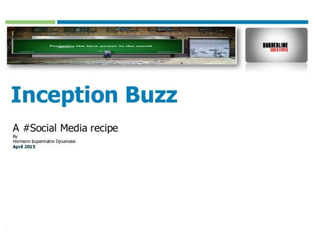 Template authored by: Kylon Gustin	  Inception Buzz A #Social Media recipe By Hermann $upermatrix Djoumessi April 2015
