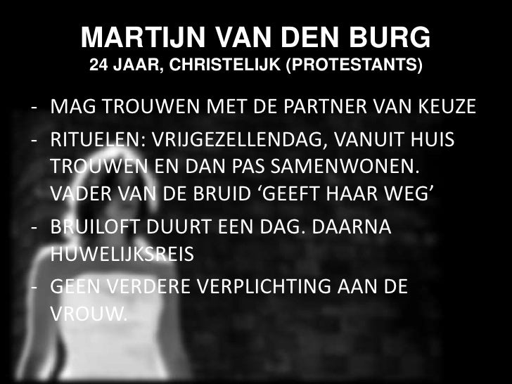 MARTIJN VAN DEN BURG24 JAAR, CHRISTELIJK (PROTESTANTS)<br /><ul><li>MAG TROUWEN MET DE PARTNER VAN KEUZE