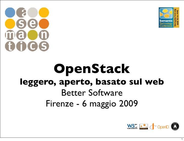 OpenStack leggero, aperto, basato sul web          Better Software      Firenze - 6 maggio 2009                           ...