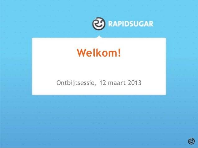 Welkom!Ontbijtsessie, 12 maart 2013