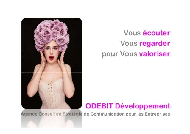 ODEBIT DéveloppementAgence Conseil en Stratégie de Communication pour les EntreprisesVous écouterVous regarderpour Vous va...