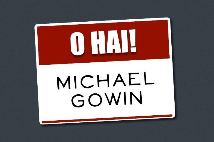 O HAI!Mic hael Gowin