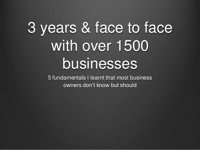 3 years & face to face   with over 1500     businesses   5 fundamentals I learnt that most business         owners don't k...