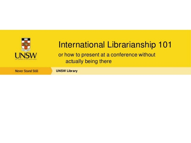 International Librarianship 101 or how to present at a conference without    actually being thereUNSW Library