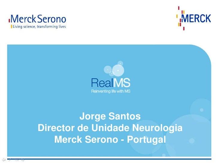 Jorge SantosDirector de Unidade Neurologia    Merck Serono - Portugal